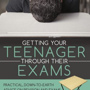 Getting Your Teenager Through Their Exams: Practical, down to earth advice on revision and exams for parents and carers - lee jackson speaker