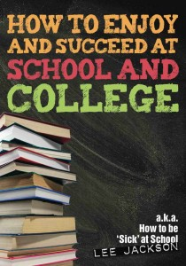 How To Enjoy and Succeed at School and College (a.k.a. how to be 'sick' at school) School Book Cover